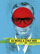 Couverture du livre « Au réveil il était midi » de Claude Ecken aux éditions L'atalante