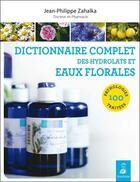 Couverture du livre « Dictionnaire complet des hydrolats » de Jean-Philippe Zahalka aux éditions Dauphin