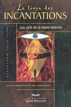 Couverture du livre « Le Livre Des Incantations ; Les Clefs De La Magie Incantatoire » de Marc-Andre Ricard et Eric Pier Sperandio aux éditions Quebecor