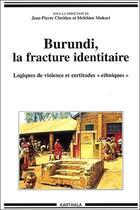 Couverture du livre « Burundi, la fracture identitaire ; logiques de violence et certitudes