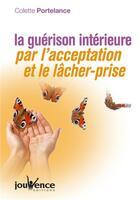Couverture du livre « La guérison intérieure par l'acceptation et le lâcher-prise » de Colette Portelance aux éditions Jouvence