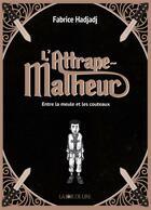 Couverture du livre « L'attrape-malheur ; entre la meule et les couteaux » de Fabrice Hadjadj aux éditions La Joie De Lire