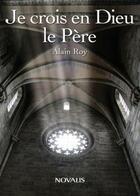 Couverture du livre « Je crois en Dieu le père » de Alain Roy aux éditions Novalis