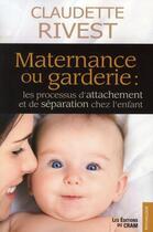Couverture du livre « Maternance ou garderie : les processus d'attachement et de séparation chez l'enfant » de Claudette Rivest aux éditions Du Cram