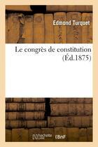 Couverture du livre « Le congres de constitution » de Turquet-E aux éditions Hachette Bnf