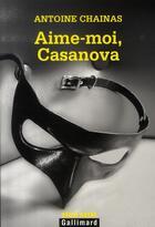 Couverture du livre « Aime-moi, casanova » de Antoine Chainas aux éditions Gallimard