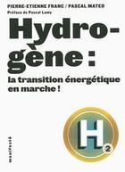 Couverture du livre « Hydrogène : la transition énergétique en marche! » de Pierre-Etienne Franc et Pascal Mateo aux éditions Alternatives