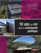 Couverture du livre « 10 ans de partenariat dans la commande publique » de Francois Bergere et Xavier Bezancon aux éditions Le Moniteur