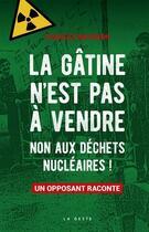 Couverture du livre « La Gâtine n'est pas à vendre ; non aux déchets nucléaires ; un opposant raconte » de Charles Baudron aux éditions Geste