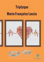 Couverture du livre « Triptyque » de Marie-Francoise Leccia aux éditions Le Lys Bleu