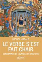 Couverture du livre « Le verbe s'est fait chair ; commentaire de l'Evangile de saint Jean » de Michel Hubaut aux éditions Salvator