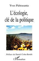 Couverture du livre « L'ecologie, cle de la politique » de Yves Pietrasanta aux éditions L'harmattan