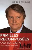 Couverture du livre « Famille recomposée, c'est pas gagné ! » de Beatrice Copper-Royer et Lionel Chamoulaud aux éditions Tredaniel