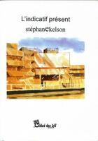 Couverture du livre « L'indicatif présent » de Stephane Ekelson aux éditions Chloe Des Lys