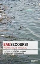Couverture du livre « Eau secours ! » de Pierre-Louis Trudeau aux éditions Michel Brule