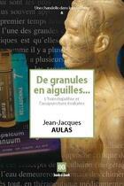 Couverture du livre « De granules en aiguilles ; l'homéopathie et l'acupuncture évaluées » de Jean-Jacques Aulas aux éditions Book-e-book