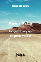 Couverture du livre « Paris/Dakar, le grand voyage de petit Mouss » de Lucie Depauw aux éditions Koine