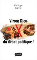 Couverture du livre « Virons dieu du débat politique » de Philippe David aux éditions Fauves