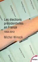 Couverture du livre « Les élections présidentielles en France, 1958-2012 » de Michel Winock aux éditions Tempus/perrin