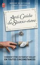 Couverture du livre « Antiguide de savoir-vivre » de Nadine De Rotchilde et Emile Louisdor aux éditions J'ai Lu