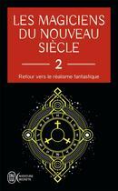 Couverture du livre « Les magiciens du nouveau siècle t.2 ; retour vers le réalisme fantastique » de Collectif aux éditions J'ai Lu