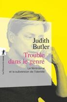 Couverture du livre « Trouble dans le genre ; le féminisme et la subversion de l'identité » de Judith Butler aux éditions La Decouverte