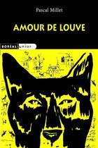 Couverture du livre « Amour de louve » de Pascal Millet aux éditions Boreal