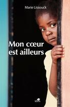 Couverture du livre « Mon coeur est ailleurs » de Marie Lissouck aux éditions Sepia