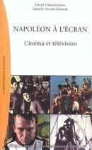 Couverture du livre « Napoléon à l'écran ; cinéma et télévision » de Isabelle Veyrat-Masson et David Chanteranne aux éditions Nouveau Monde