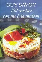 Couverture du livre « 120 Recettes Comme A La Maison » de Guy Savoy aux éditions Filipacchi