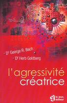 Couverture du livre « L'agressivite creatrice » de Bach/Goldberg aux éditions Le Jour