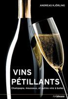 Couverture du livre « Vins pétillants ; champagne, mousseux et autres vins à bulles » de Andreas Kjorling aux éditions Ullmann