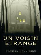 Couverture du livre « Un voisin étrange » de Florian Dennisson aux éditions Bookelis