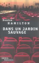Couverture du livre « Dans un jardin sauvage » de Denise Hamilton aux éditions Seuil