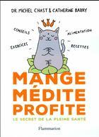 Couverture du livre « Mange, médite, profite ; le secret de la pleine santé » de Catherine Barry et Michel Chast aux éditions Flammarion