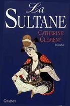 Couverture du livre « La sultane » de Catherine Clement aux éditions Grasset Et Fasquelle