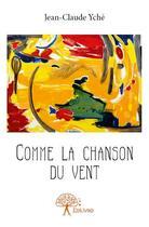 Couverture du livre « Comme la chanson du vent » de Jean-Claude Yche aux éditions Edilivre-aparis