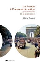 Couverture du livre « La France à l'heure américaine ; controverses de la Libération » de Regine Torrent aux éditions Nouveau Monde