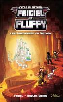 Couverture du livre « Frigiel et Fluffy T.2 ; les prisonniers du Nether » de Nicolas Digard et Frigiel aux éditions Slalom