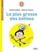 Couverture du livre « La plus grosse des bêtises » de Celine Claire et Marion Puech aux éditions Belin