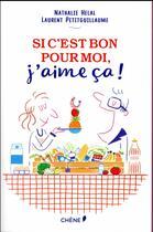 Couverture du livre « Si c'est bon pour moi, j'aime ça ! » de Nathalie Helal et Laurent Petitguillaume aux éditions Chene