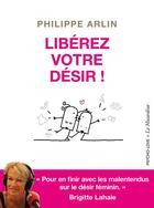Couverture du livre « Libérez votre désir ! » de Brigitte Lahaie et Philippe Arlin aux éditions La Musardine