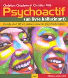 Couverture du livre « Psychoactif : guide du lsd et autres univers psychedeliques » de Christian Chapiron E aux éditions Lezard