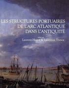 Couverture du livre « Les structures portuaires de l'arc atlantique dans l'antiquité » de Laurent Hugot et Laurence Tranoy aux éditions Aquitania