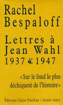 Couverture du livre « Lettres à Jean Wahl ; 1937-1947 » de Rachel Bespaloff aux éditions Claire Paulhan