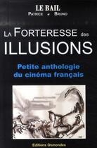 Couverture du livre « La forteresse des illusions ; petite anthologie du cinéma français » de Patrice Le Bail et Bruno Le Bail aux éditions Osmondes