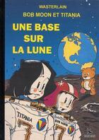 Couverture du livre « Les aventures de Bob Moon et Titania t.1 ; une base sur la lune » de Marc Wasterlain aux éditions Pan Pan