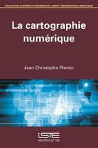 Couverture du livre « La cartographie numérique » de Jean-Christophe Plantin aux éditions Iste