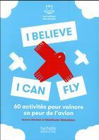 Couverture du livre « I believe I can fly ; 60 activités pour vaincre sa peur de l'avion » de Anne Dufour et Abdelkader Mokkedem aux éditions Hachette Pratique