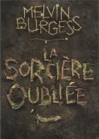 Couverture du livre « La sorcière oubliée » de Melvin Burgess aux éditions Gallimard-jeunesse